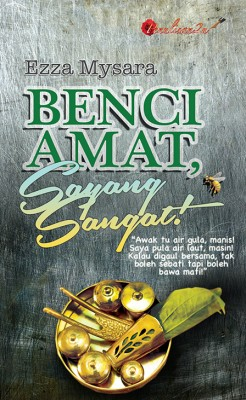 Benci Amat, Sayang Sangat! by Ezza Mysara from PENULISAN ENTERPRISE in General Novel category