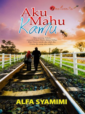 Aku Mahu Kamu by Alfa Syamimi from PENULISAN ENTERPRISE in General Novel category