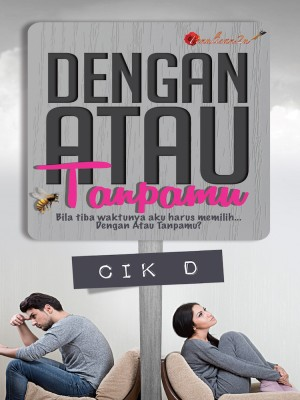 Dengan Atau Tanpamu by Cik D from PENULISAN ENTERPRISE in General Novel category