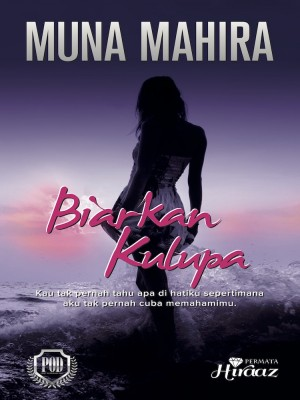 Biarkan Kulupa by Muna Mahira from Permata Hiraaz Sdn Bhd in General Novel category