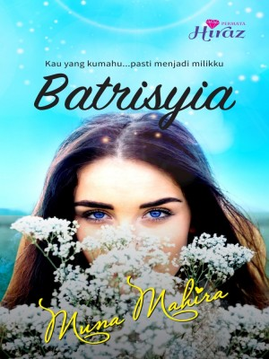 Batrisyia by Muna Mahira from Permata Hiraaz Sdn Bhd in General Novel category