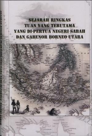 Sejarah Ringkas Tuan Yang Terutama Yang Di-Pertua Negeri Sabah Dan Gabenor Borneo Utara by Perpustakaan Negeri Sabah from Perpustakaan Negeri Sabah in General Novel category
