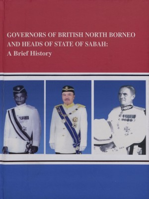 GOVERNORS OF BRITISH NORTH BORNEO AND HEADS OF STATE OF SABAH: A Brief History by Dr. Danny Wong Tze-Ken from Perpustakaan Negeri Sabah in General Academics category