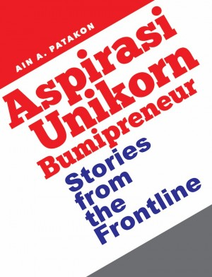 Aspirasi Unikorn Bumiputera : Stories From The Frontline by Ain A. Patakon from PERSATUAN USAHAWAN DAN INDUSTRI ICT BUMIPUTERA MALAYSIA in Motivation category