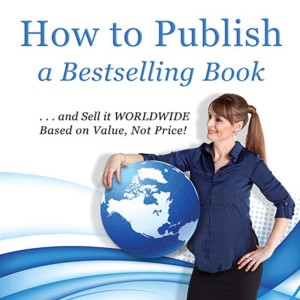 How to Publish a Bestselling Book … and Sell It WORLDWIDE Based on Value, Not Price! by Kim Staflund from Polished Publishing Group (PPG) in Law category