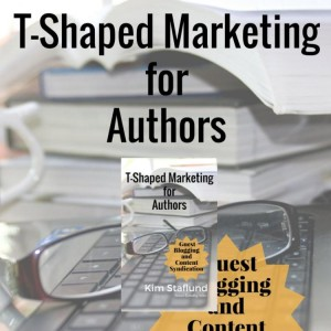 T-Shaped Marketing for Authors (Guest Blogging and Content Syndication) by Kim Staflund from  in  category