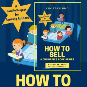 How to Sell a Children's Book Series: Without Any Prior Sales Experience!