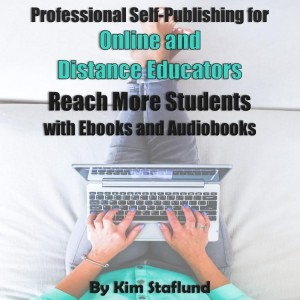 Professional Self-Publishing for Online and Distance Educators: Reach More Students with Ebooks and Audiobooks by Kim Staflund from Polished Publishing Group (PPG) in Finance & Investments category