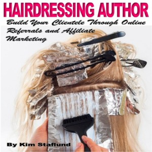 Hairdressing Author: Build Your Clientele Through Online Referrals and Affiliate Marketing