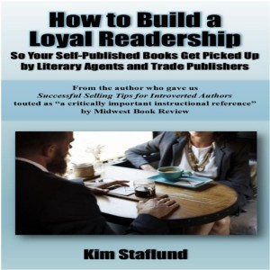 How to Build a Loyal Readership So Your Self-Published Books Get Picked Up by Literary Agents and Trade Publishers by Kim Staflund from  in  category