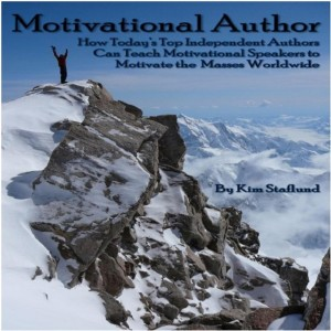 MOTIVATIONAL AUTHOR: HOW TODAY'S TOP INDEPENDENT AUTHORS CAN TEACH MOTIVATIONAL SPEAKERS TO MOTIVATE THE MASSES WORLDWIDE