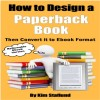 How to Design a Paperback Book Then Convert it to Ebook Format (Reflowable Ebook Version)