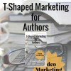 T-Shaped Marketing for Authors (Video Marketing) by Kim Staflund from  in  category