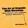 The Art of Organic Web Weaving: Why Writers are Natural Online Marketers by Kim Staflund from  in  category