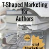 T-Shaped Marketing for Authors (Social Marketing) by Kim Staflund from  in  category