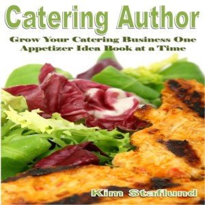 Catering Author: Grow Your Catering Business One Appetizer Idea Book at a Time