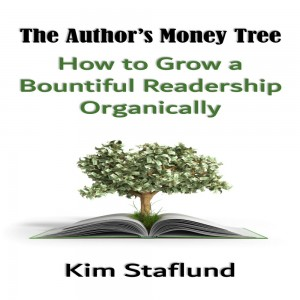 The Author's Money Tree: How to Grow a Bountiful Readership Organically by Kim Staflund from  in  category