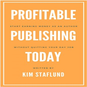 Profitable Publishing Today: Start Earning Money as an Author Without Quitting Your Day Job by Kim Staflund from  in  category