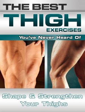 The Best Thigh Exercises You've Never Heard Of by Nick Nilsson from Price World Publishing in Family & Health category