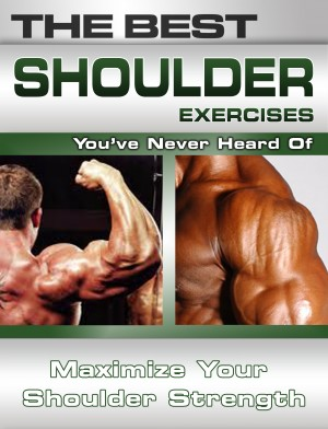 The Best Shoulder Exercises You've Never Heard Of by Nick Nilsson from Price World Publishing in Family & Health category