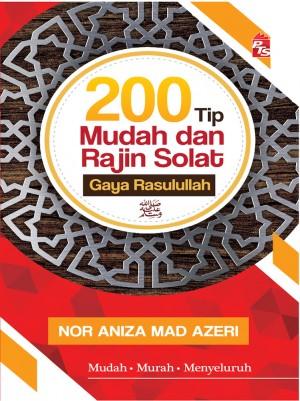 200 Tip Mudah dan Rajin Solat Gaya Rasulullah by Nor Aniza Mad Azeri from PTS Publications in Religion category