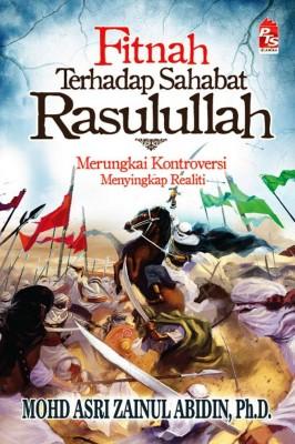Fitnah terhadap Sahabat Rasulullah; Merungkai Kontroversi, Menyingkap Realiti by Prof. Madya Dr Mohd Asri Zainul Abidin from PTS Publications in History category