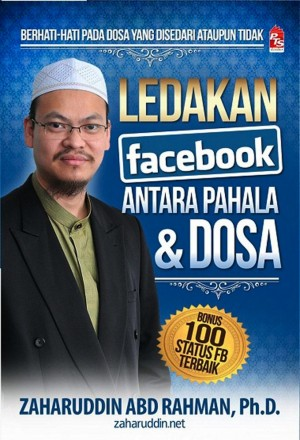Ledakan Facebook; Antara Pahala & Dosa by Dr Zaharuddin Abd Rahman from PTS Publications in Islam category