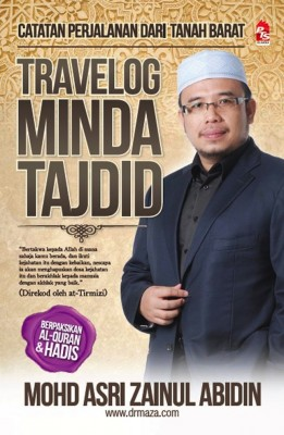 Travelog Minda Tajdid: Catatan Dari Tanah Barat by Prof. Madya Dr Mohd Asri Zainul Abidin from PTS Publications in Islam category