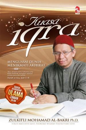 Kuasa Iqra; Menguasai Dunia Menikmati Akhirat by Dr. Zulkifli Mohamad Al-Bakri from PTS Publications in Islam category