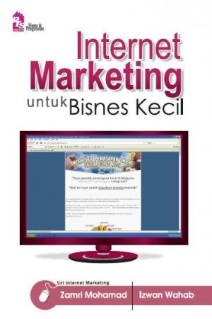 Internet Marketing Untuk Bisnes Kecil by Zamri Mohamad, Izwan Wahab from PTS Publications in Business & Management category