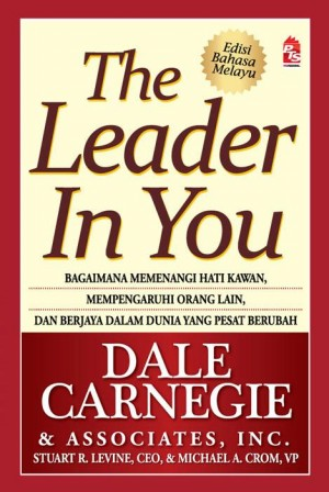 The Leader in You - Edisi Bahasa Melayu by Dale Carnegie & Associates, Inc., Stuart R. Levine, Michael A. Crom from PTS Publications in Business & Management category