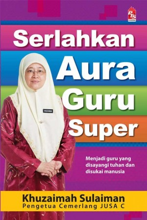 Serlahkan Aura Guru Super by Khuzaimah Sulaiman from PTS Publications in Motivation category