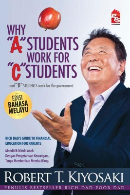 Why A Students Work For C Students - Edisi Bahasa Melayu by Robert T. Kiyosaki from PTS Publications in Finance & Investments category