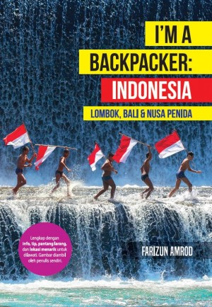 I'm A Backpacker Indonesia (Lombok, Bali & Nusa Penida) by Farizun Amrod from PTS Publications in Travel category