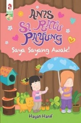 Anis Si Ratu Payung: Saya Sayang Awak! by Hayati Hanif from PTS Publications in Teen Novel category
