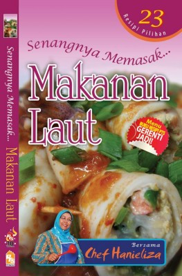 Senangnya Memasak...Makanan Laut by Chef Hanieliza from PTS Publications in Recipe & Cooking category