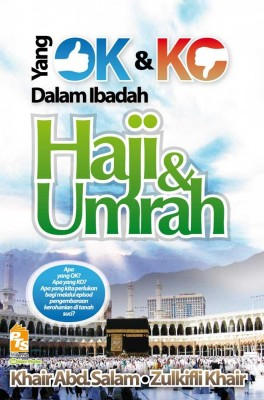 Yang OK Dan KO Dalam Ibadah Haji Dan Umrah by Khair Abd. Salam, Zulkifli Khair from PTS Publications in Motivation category
