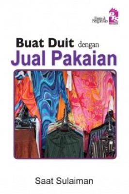 Buat Duit dengan Jual Pakaian by Saat Sulaiman from PTS Publications in Business & Management category