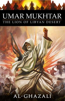 Umar Mukhtar: The Lion Of Libyan Desert