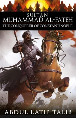 Sultan Muhammad Al-Fateh: The Conquerer of Constantinople