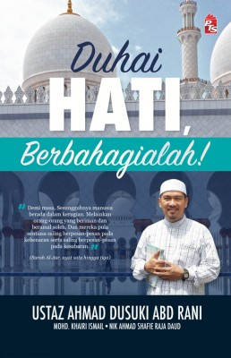 Duhai Hati Berbahagialah! by Ustaz Ahmad Dusuki Abd Rani,  Mohd.Khairi Ismail, Nik Ahmad Shafie Raja Daud from PTS Publications in General Novel category