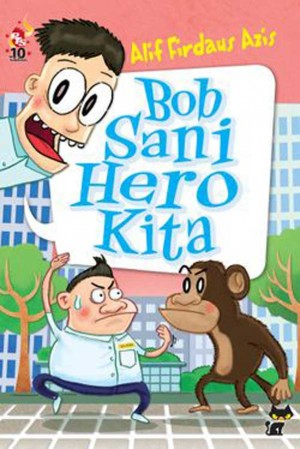 Bob Sani Hero Kita by Alif Firdaus Azis from PTS Publications in Teen Novel category