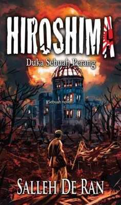 Hiroshima: Duka Sebuah Perang by Salleh De Ran from PTS Publications in Teen Novel category