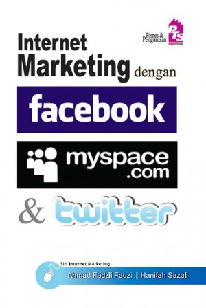 Internet Marketing dengan Facebook, Myspace dan Twitter by Ahmad Fadzli Fauzi,Hanifah Sazali from PTS Publications in Teen Novel category