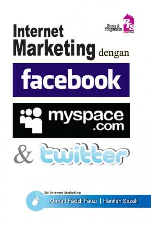 Internet Marketing dengan Facebook, Myspace dan Twitter by Ahmad Fadzli Fauzi,Hanifah Sazali from  in  category