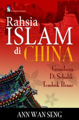 Rahsia Islam di China: Gemilang di Sebalik Tembok Besar by Ann Wan Seng from PTS Publications in Teen Novel category