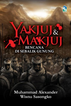 Yakjuj & Makjuj: Bencana Dari Sebalik Gunung by Muhammad Alexander from PTS Publications in Teen Novel category