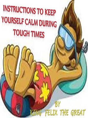 Instructions to Keep Yourself Calm During Tough Times