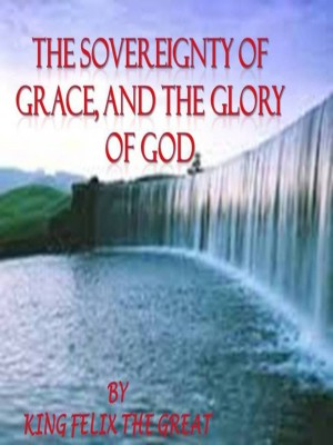 The Sovereignty of Grace, and the Glory of God