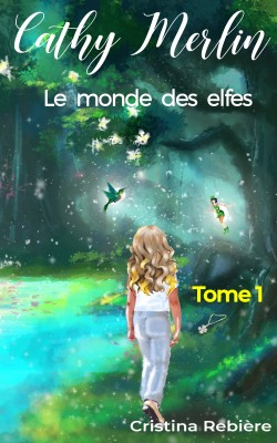 Cathy Merlin: 1. Le monde des elfes by Cristina Rebiere from PublishDrive Inc in Teen Novel category